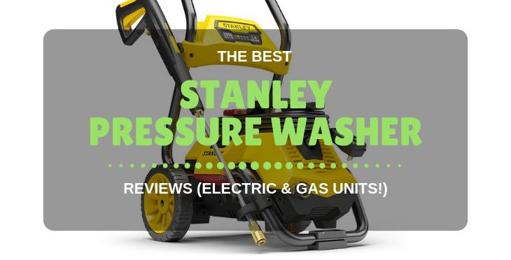 Best Stanley Pressure Washer Reviews