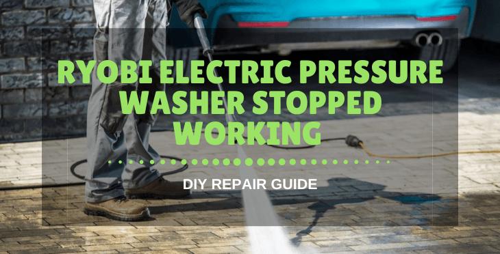 Ryobi Electric Pressure Washer Stopped Working