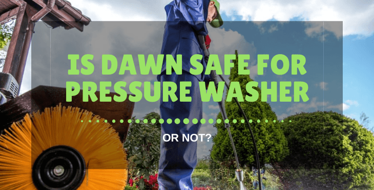 is dawn safe for pressure washer